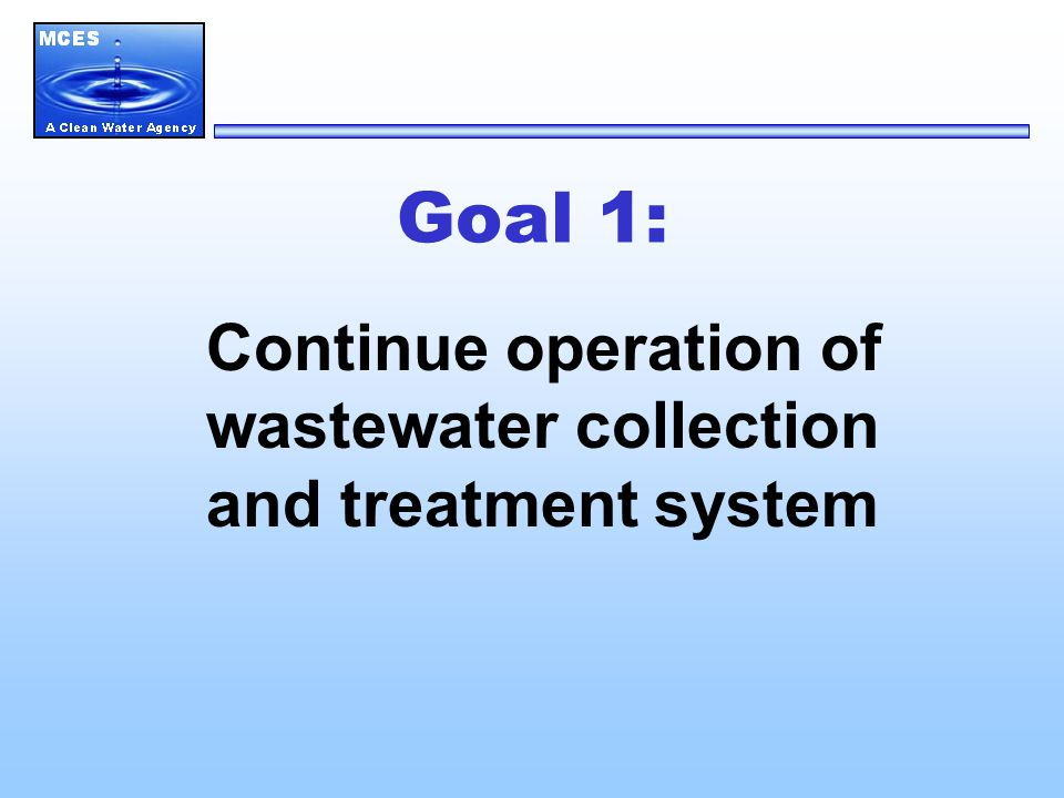 Goal 1: Continue operation of wastewater collection and treatment system