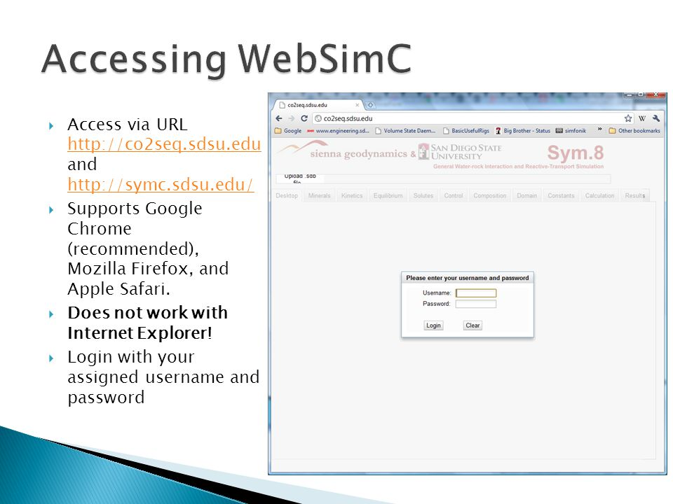  Access via URL http://co2seq.sdsu.edu and http://symc.sdsu.edu/ http://co2seq.sdsu.edu http://symc.sdsu.edu/  Supports Google Chrome (recommended),