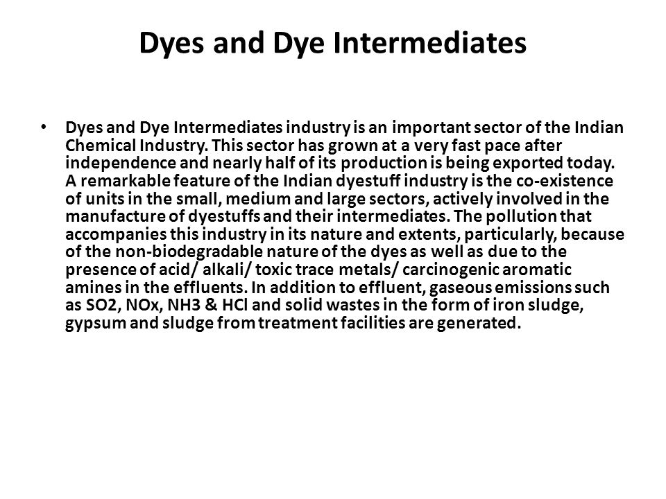 Dyes and Dye Intermediates Dyes and Dye Intermediates industry is an important sector of the Indian Chemical Industry. This sector has grown at a very
