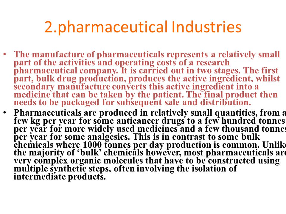 2.pharmaceutical Industries The manufacture of pharmaceuticals represents a relatively small part of the activities and operating costs of a research