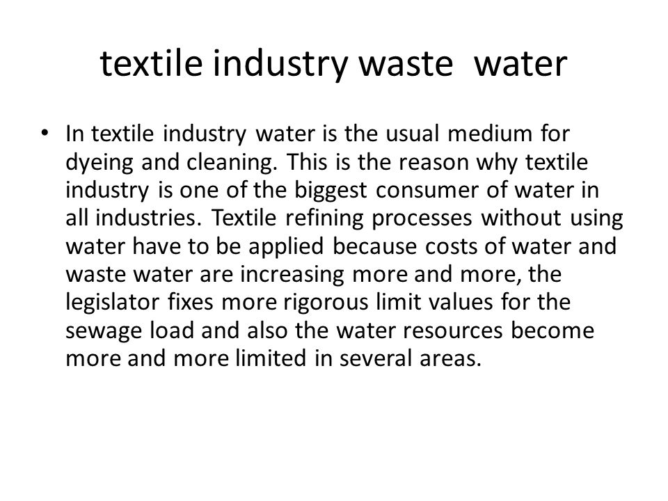 textile industry waste water In textile industry water is the usual medium for dyeing and cleaning.