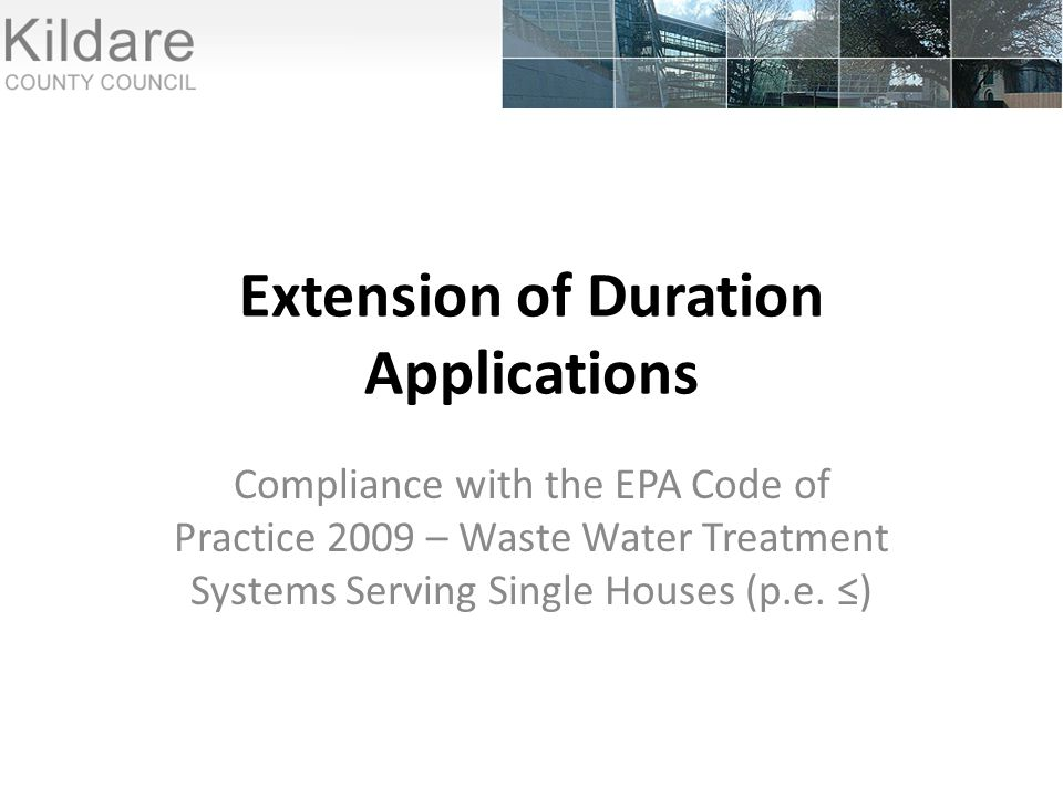Extension of Duration Applications Compliance with the EPA Code of Practice 2009 – Waste Water Treatment Systems Serving Single Houses (p.e.