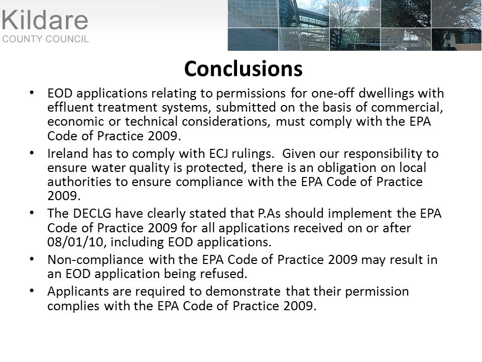 Conclusions EOD applications relating to permissions for one-off dwellings with effluent treatment systems, submitted on the basis of commercial, economic or technical considerations, must comply with the EPA Code of Practice 2009.