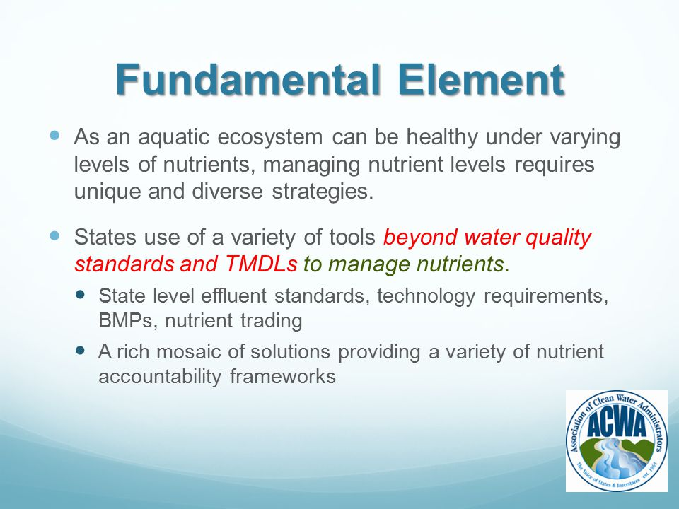 Fundamental Element As an aquatic ecosystem can be healthy under varying levels of nutrients, managing nutrient levels requires unique and diverse strategies.