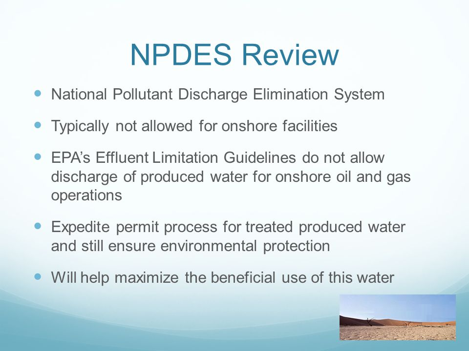 NPDES Review National Pollutant Discharge Elimination System Typically not allowed for onshore facilities EPA's Effluent Limitation Guidelines do not