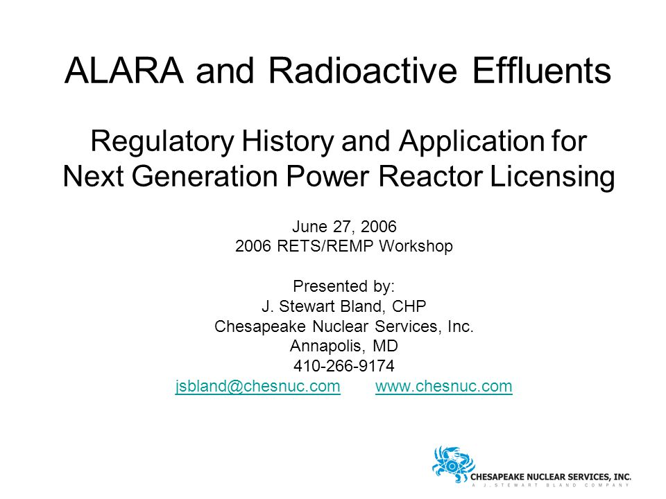 ALARA and Radioactive Effluents Regulatory History and Application for Next Generation Power Reactor Licensing June 27, 2006 2006 RETS/REMP Workshop Presented by: J.