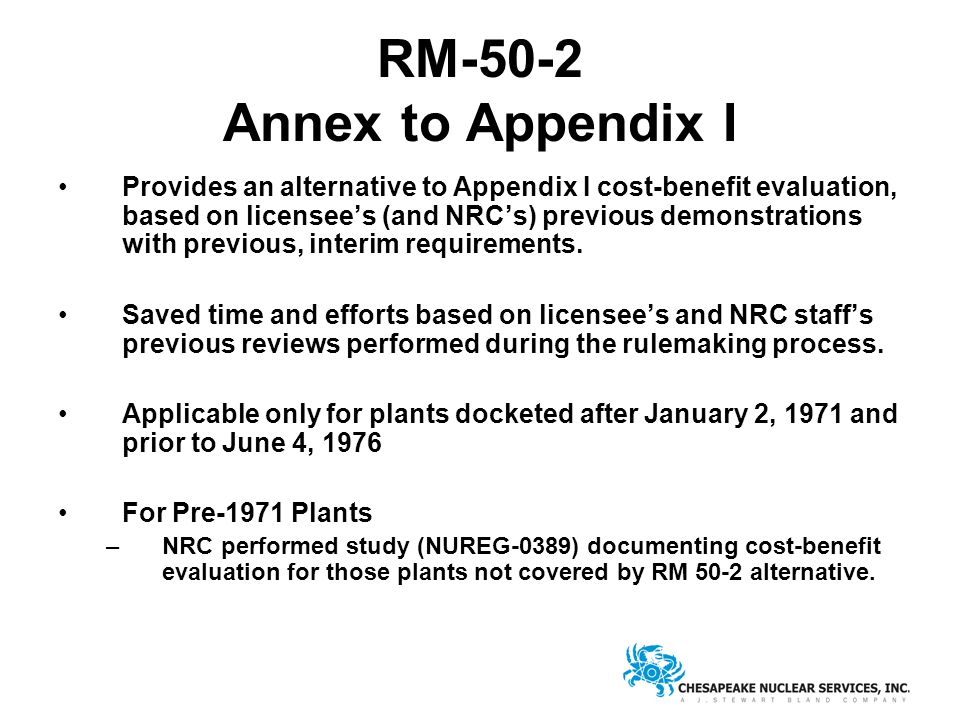 RM-50-2 Annex to Appendix I Provides an alternative to Appendix I cost-benefit evaluation, based on licensee's (and NRC's) previous demonstrations with previous, interim requirements.
