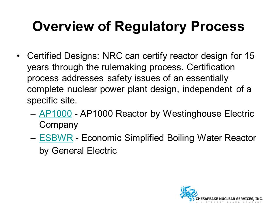 Overview of Regulatory Process Certified Designs: NRC can certify reactor design for 15 years through the rulemaking process.