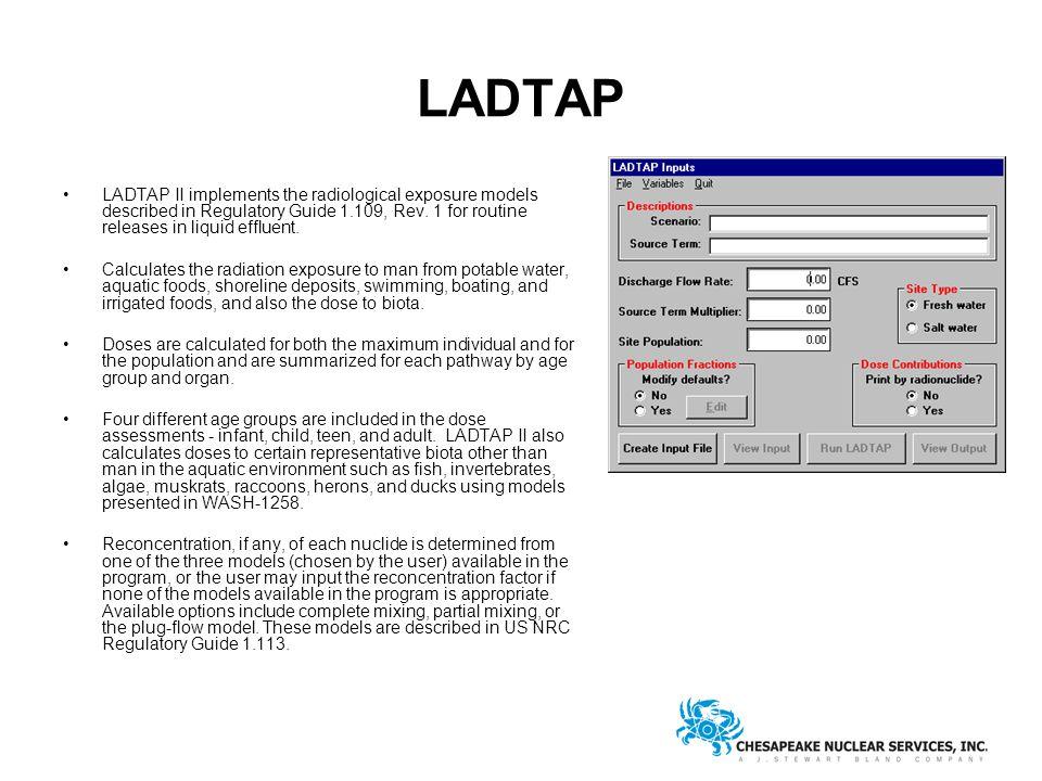 LADTAP LADTAP II implements the radiological exposure models described in Regulatory Guide 1.109, Rev.