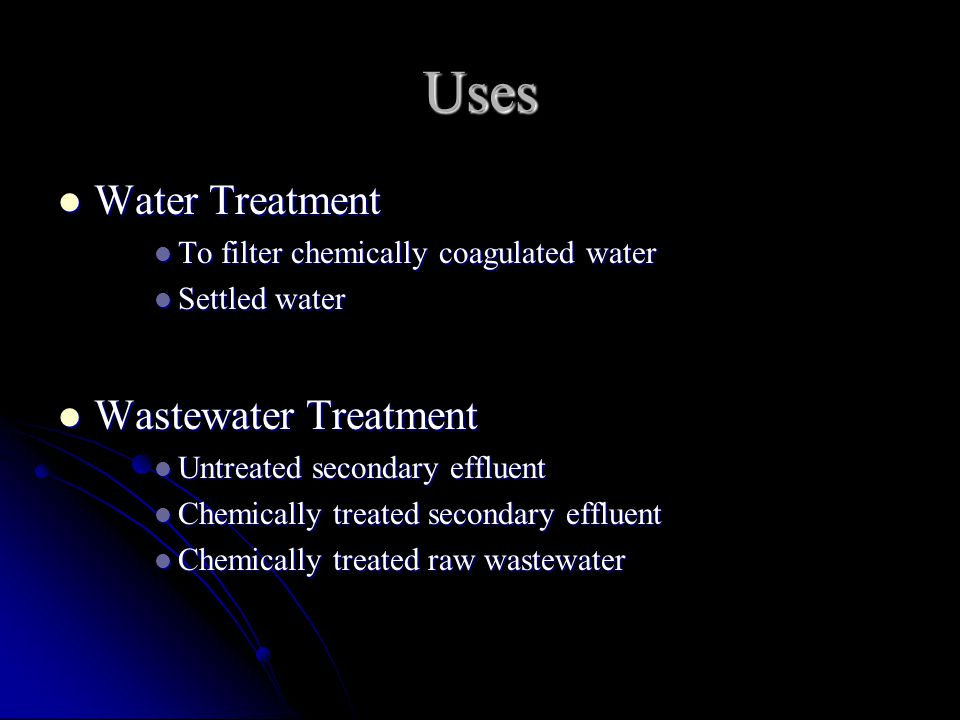 Filtration of Chemically Treated Primary or Raw Wastewater Previous studies showed that: Previous studies showed that: SS is 122 to 133 mg/l SS is 122 to 133 mg/l SS removal of 73.0% SS removal of 73.0% Filter run of 24 to 31 hours Filter run of 24 to 31 hours Filtration rate of 3.3 gal/min-ft 2 Filtration rate of 3.3 gal/min-ft 2 Mixed-media filters gave better results Mixed-media filters gave better results