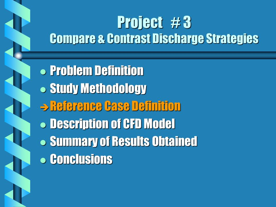 Project # 3 Compare & Contrast Discharge Strategies l Problem Definition l Study Methodology è Reference Case Definition l Description of CFD Model l Summary of Results Obtained l Conclusions