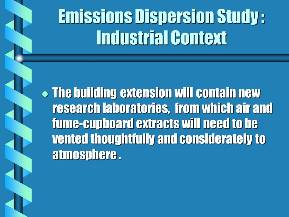 Emissions Dispersion Study : Industrial Context l The building extension will contain new research laboratories, from which air and fume-cupboard extracts will need to be vented thoughtfully and considerately to atmosphere.