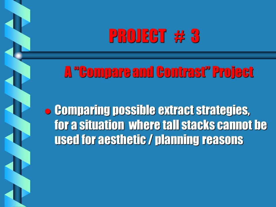 PROJECT # 3 A Compare and Contrast Project l Comparing possible extract strategies, for a situation where tall stacks cannot be used for aesthetic / planning reasons