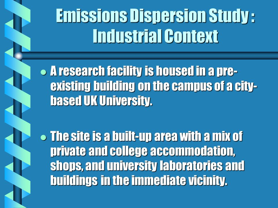 Emissions Dispersion Study : Industrial Context l It is planned to construct a large extension to the existing research building, effectively doubling its size