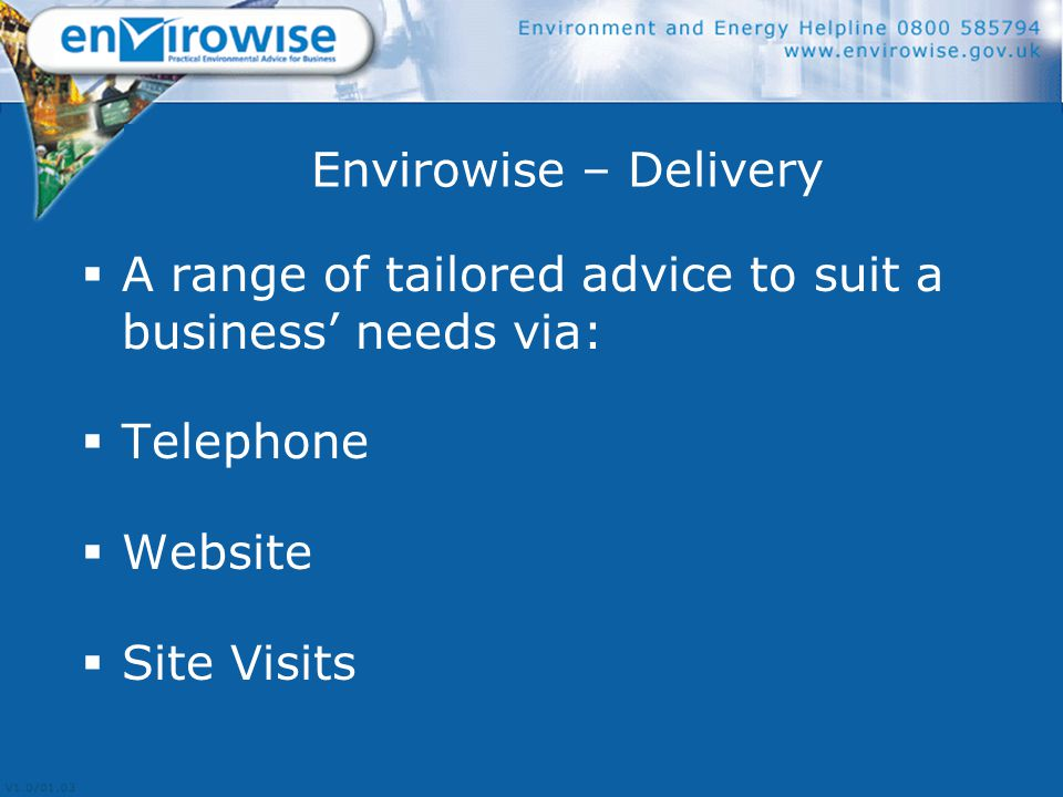 Envirowise – Delivery  A range of tailored advice to suit a business' needs via:  Telephone  Website  Site Visits