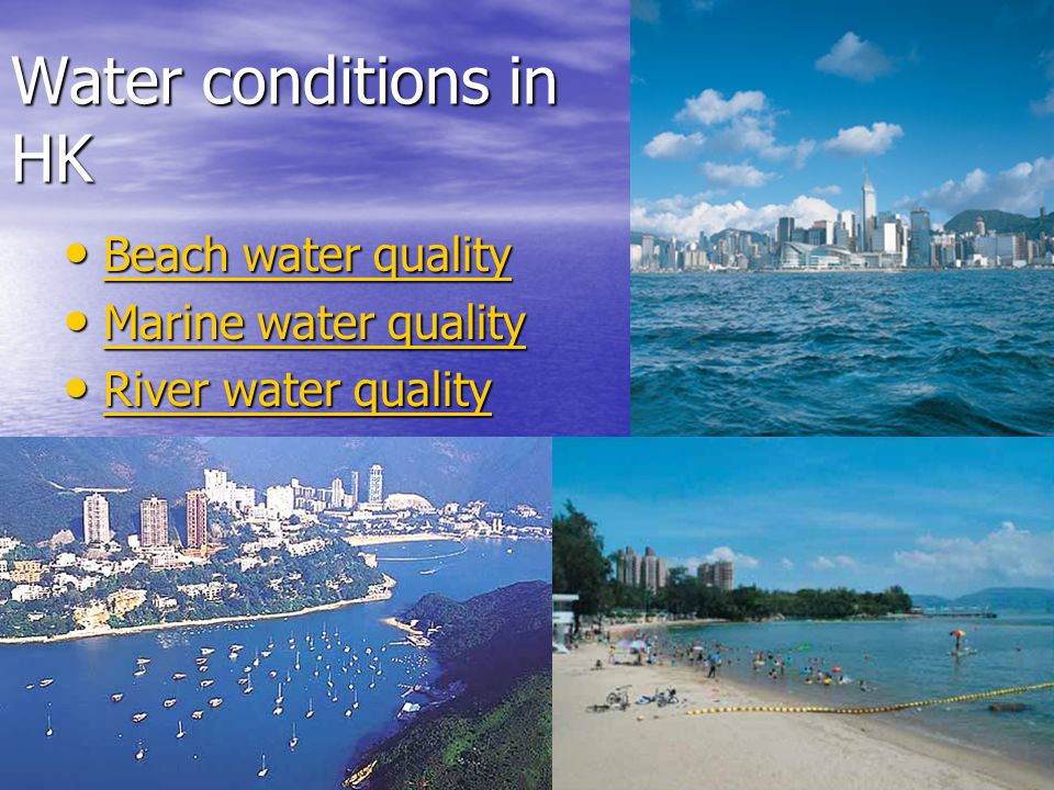 Water conditions in HK Beach water quality Beach water quality Beach water quality Beach water quality Marine water quality Marine water quality Marine water quality Marine water quality River water quality River water quality River water quality River water quality