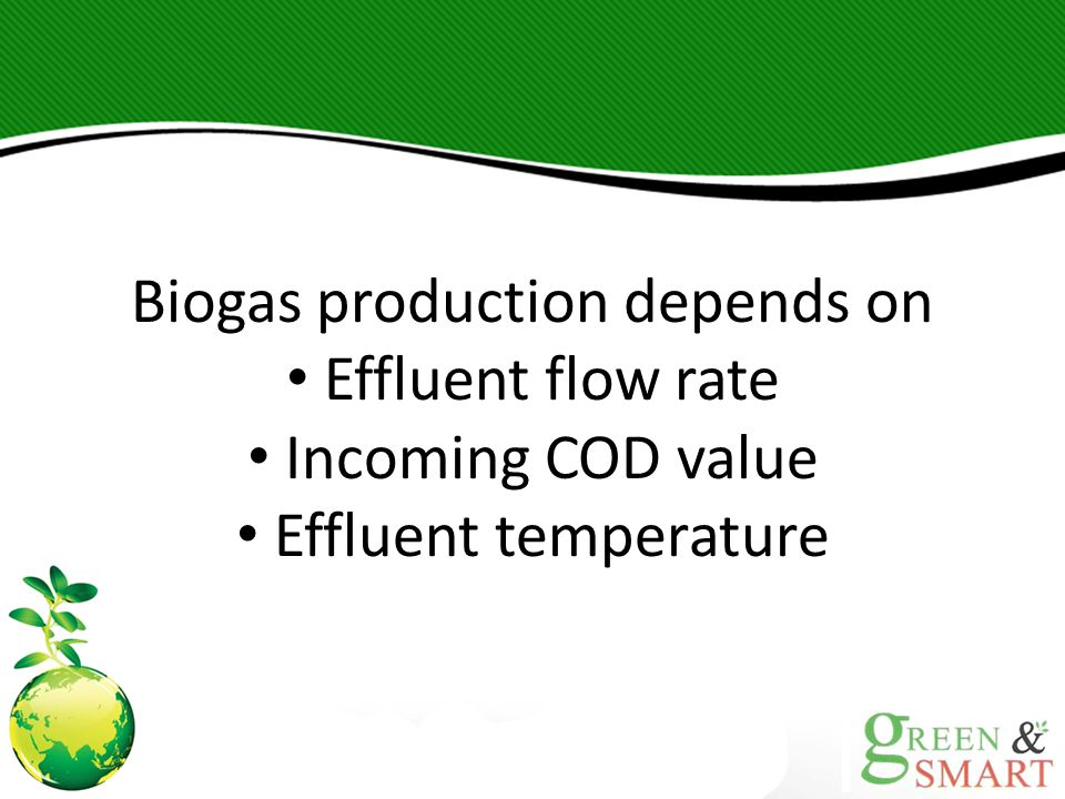 Biogas production depends on Effluent flow rate Incoming COD value Effluent temperature