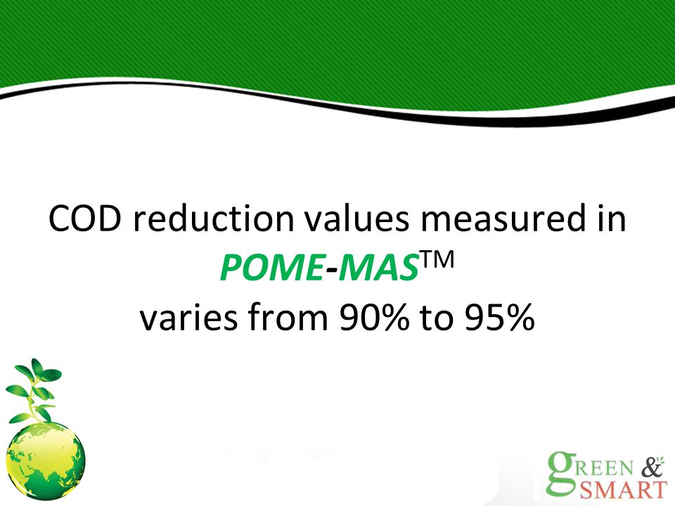 COD reduction values measured in POME-MAS TM varies from 90% to 95%