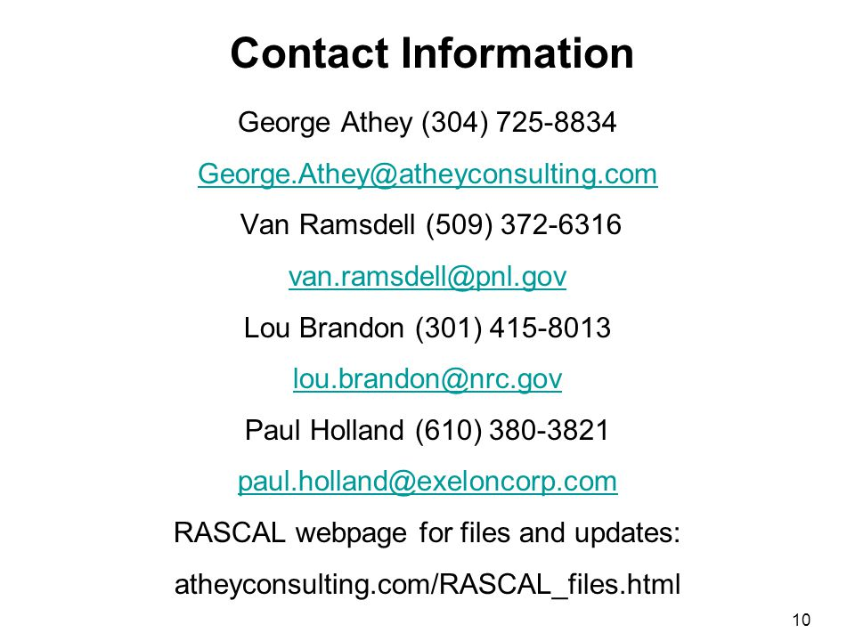 Contact Information 10 George Athey (304) 725-8834 George.Athey@atheyconsulting.com Van Ramsdell (509) 372-6316 van.ramsdell@pnl.gov Lou Brandon (301) 415-8013 lou.brandon@nrc.gov Paul Holland (610) 380-3821 paul.holland@exeloncorp.com RASCAL webpage for files and updates: atheyconsulting.com/RASCAL_files.html