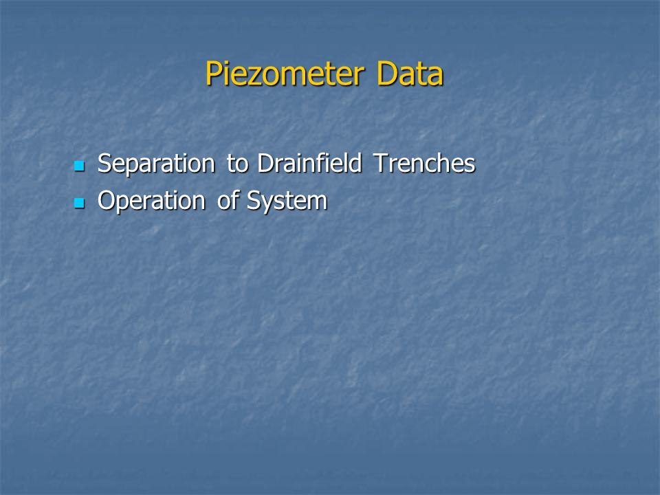 Piezometer Data Separation to Drainfield Trenches Separation to Drainfield Trenches Operation of System Operation of System