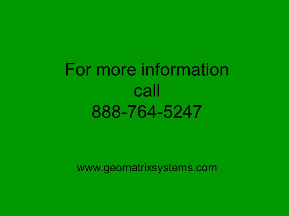 For more information call 888-764-5247 www.geomatrixsystems.com