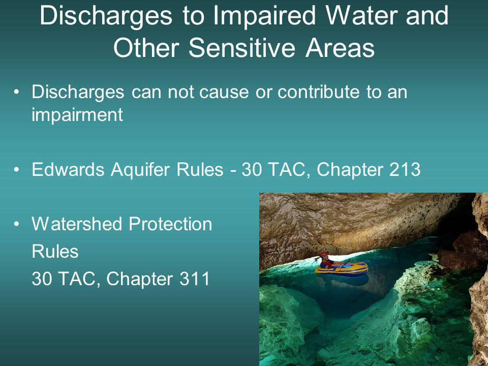 Discharges to Impaired Water and Other Sensitive Areas Discharges can not cause or contribute to an impairment Edwards Aquifer Rules - 30 TAC, Chapter 213 Watershed Protection Rules 30 TAC, Chapter 311