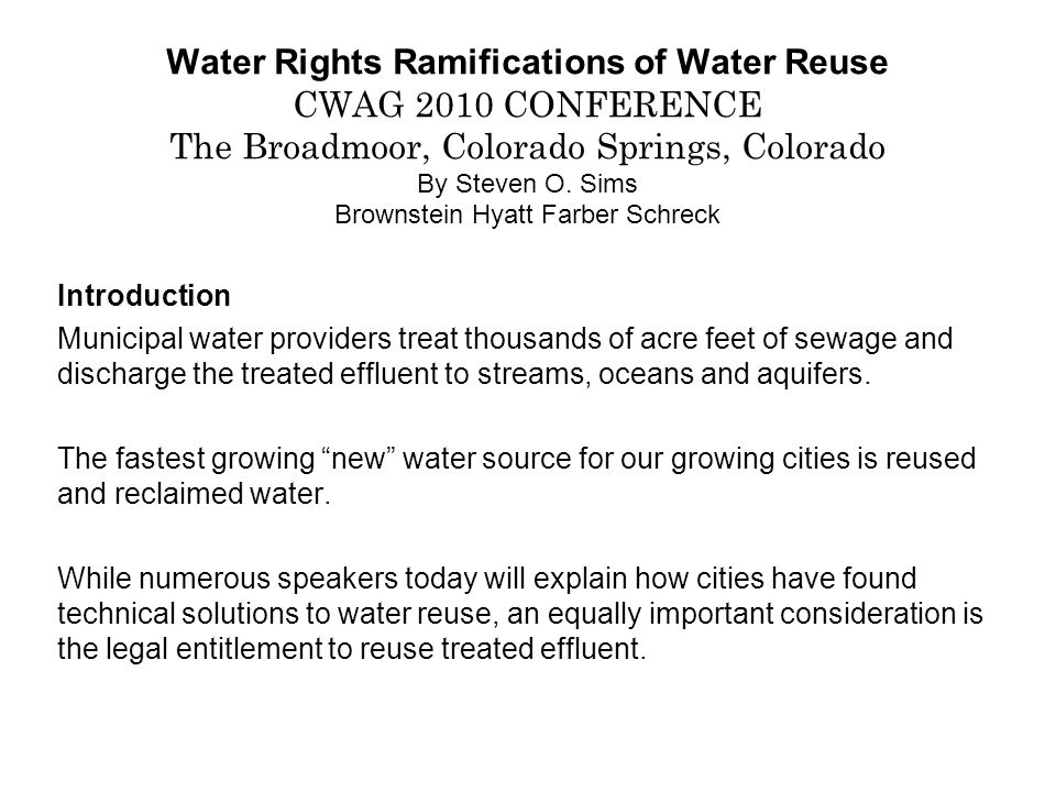 Water Rights Ramifications of Water Reuse CWAG 2010 CONFERENCE The Broadmoor, Colorado Springs, Colorado By Steven O.