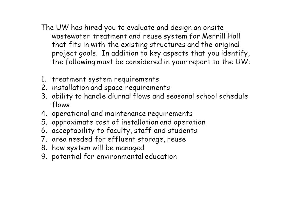The UW has hired you to evaluate and design an onsite wastewater treatment and reuse system for Merrill Hall that fits in with the existing structures