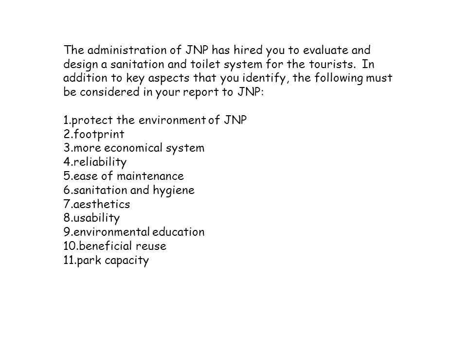 The administration of JNP has hired you to evaluate and design a sanitation and toilet system for the tourists.