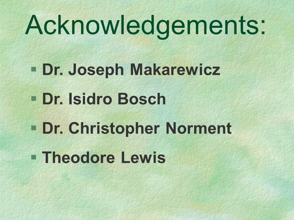 Acknowledgements:   Dr. Joseph Makarewicz   Dr.