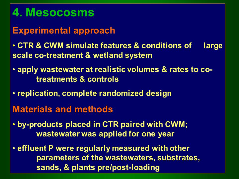 4. Mesocosms Experimental approach CTR & CWM simulate features & conditions of large scale co-treatment & wetland system apply wastewater at realistic