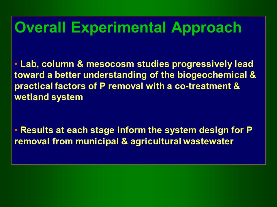 Overall Experimental Approach Lab, column & mesocosm studies progressively lead toward a better understanding of the biogeochemical & practical factor