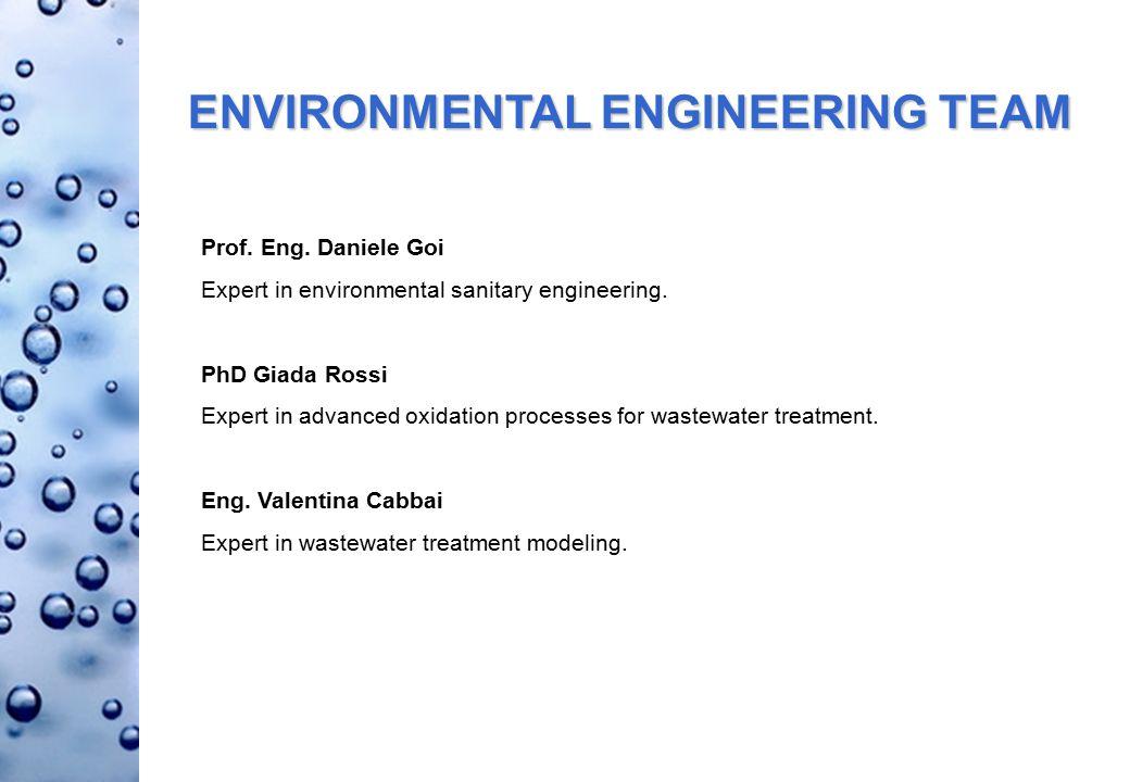 ENVIRONMENTAL ENGINEERING TEAM Prof.Eng. Daniele Goi Expert in environmental sanitary engineering.