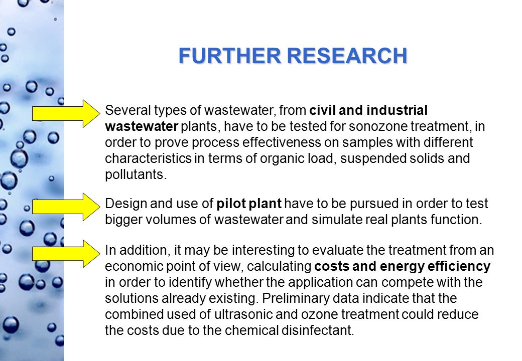FURTHER RESEARCH Design and use of pilot plant have to be pursued in order to test bigger volumes of wastewater and simulate real plants function.
