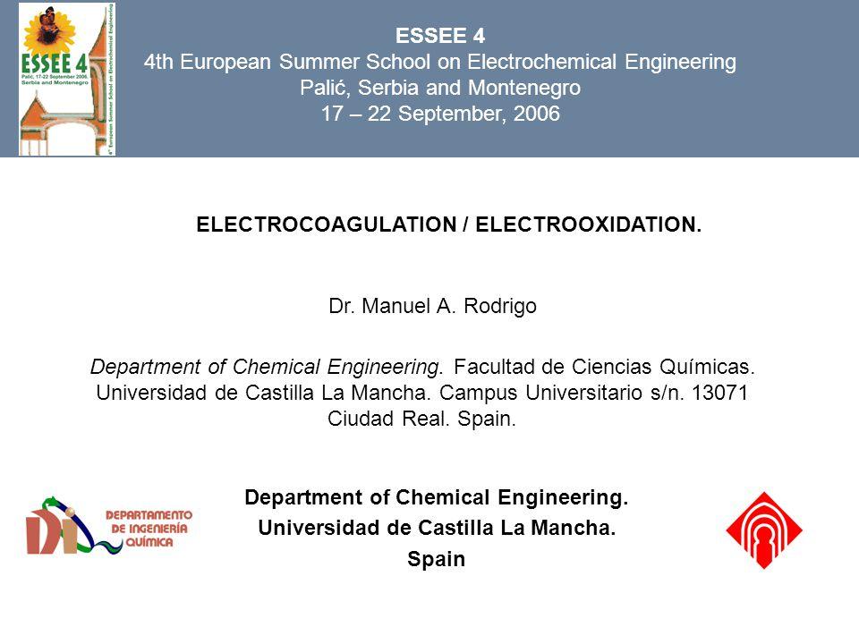 ELECTROCOAGULATION / ELECTROOXIDATION. Dr. Manuel A. Rodrigo Department of Chemical Engineering. Facultad de Ciencias Químicas. Universidad de Castill
