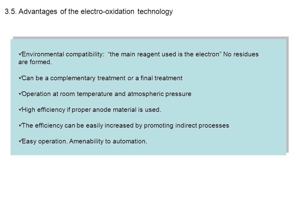"""3.5. Advantages of the electro-oxidation technology Environmental compatibility: """"the main reagent used is the electron"""" No residues are formed. Can b"""