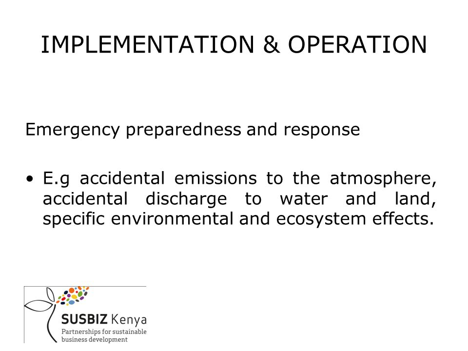 Emergency preparedness and response E.g accidental emissions to the atmosphere, accidental discharge to water and land, specific environmental and ecosystem effects.