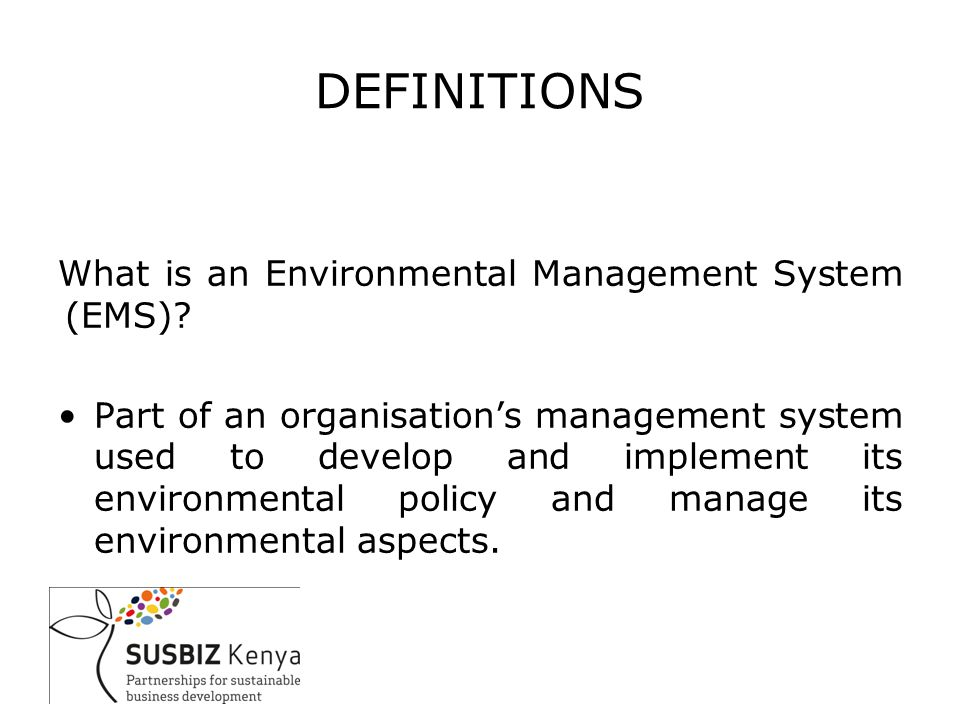 DEFINITIONS What is an Environmental Management System (EMS).