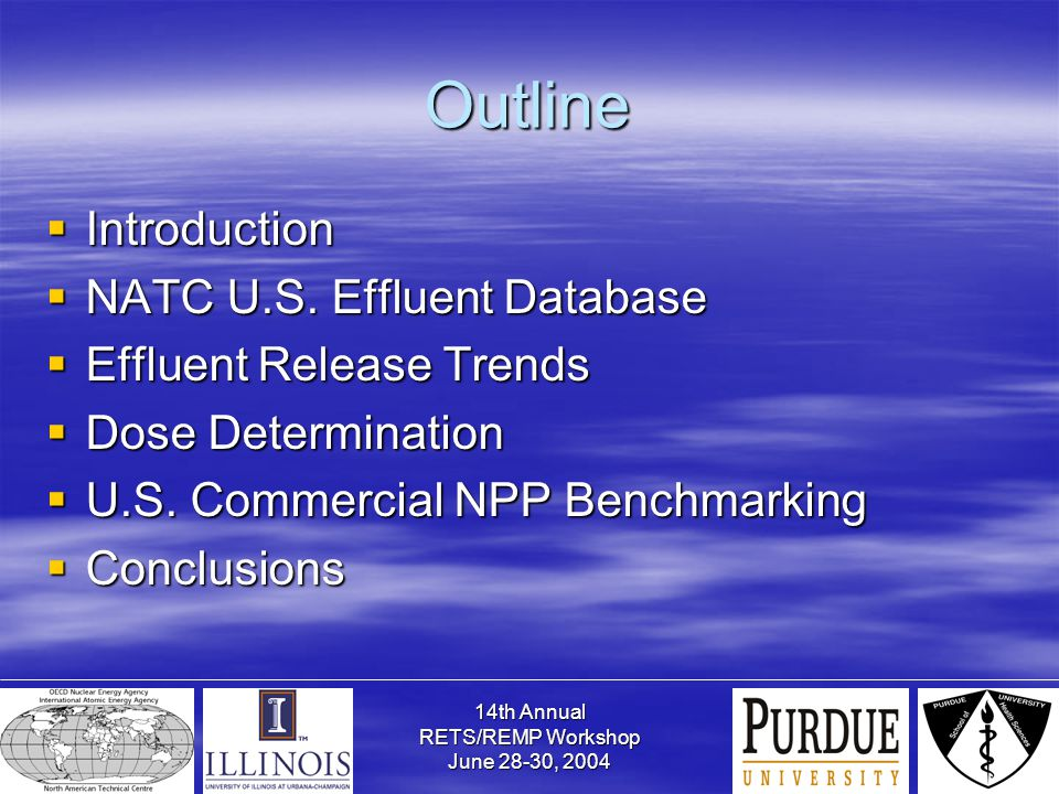 14th Annual RETS/REMP Workshop June 28-30, 2004 Outline  Introduction  NATC U.S. Effluent Database  Effluent Release Trends  Dose Determination 