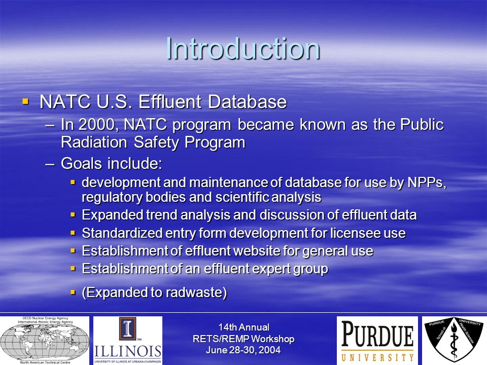 14th Annual RETS/REMP Workshop June 28-30, 2004 Introduction  NATC U.S. Effluent Database –In 2000, NATC program became known as the Public Radiation