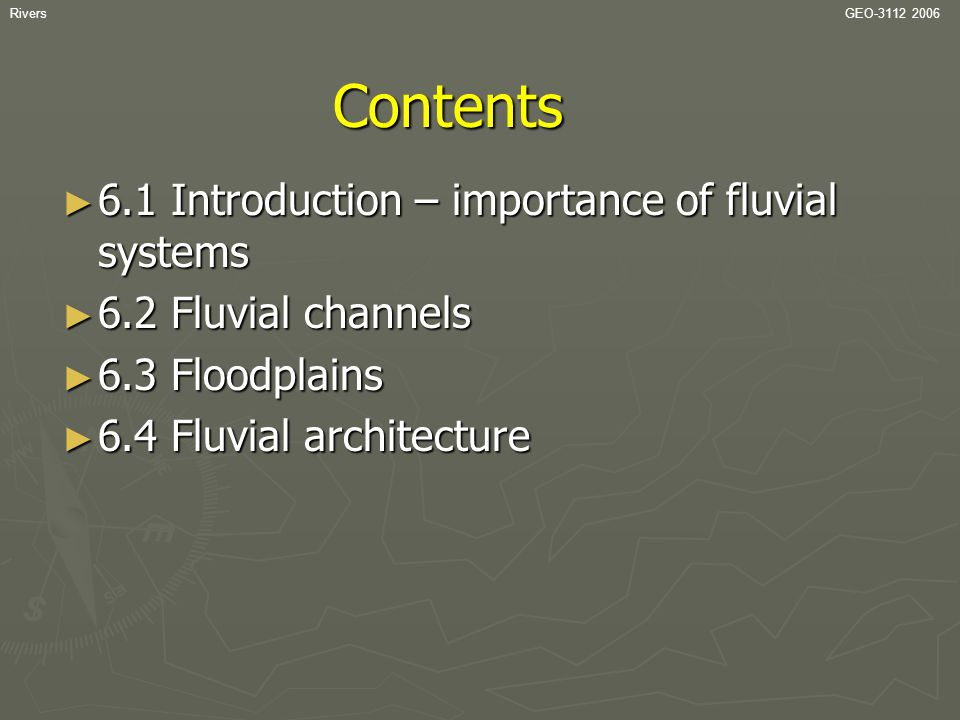 RiversGEO-3112 2006 Importance of fluvial systems ► 1) Rivers are major erosive and sediment transport agents.