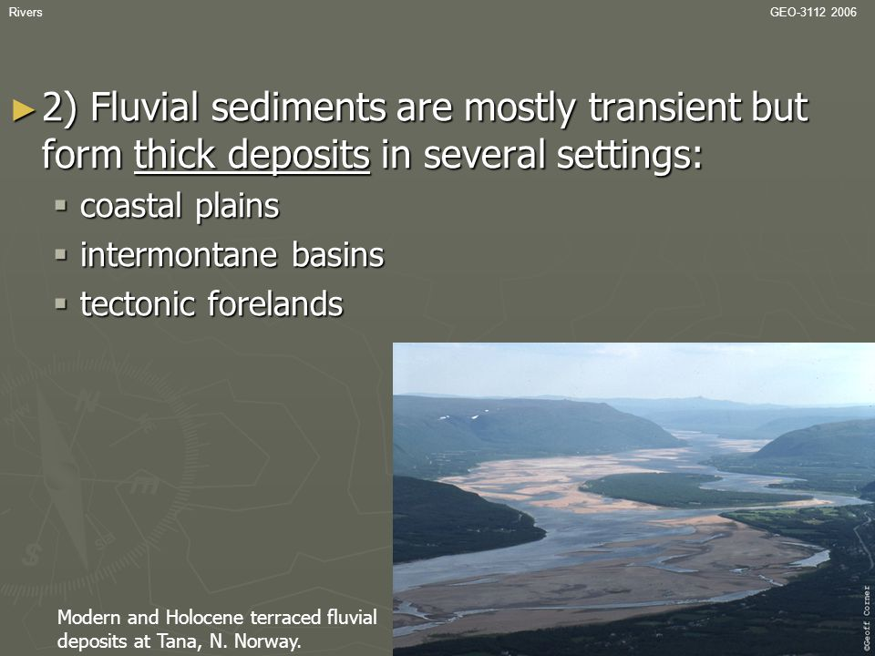 RiversGEO-3112 2006 ► 2) Fluvial sediments are mostly transient but form thick deposits in several settings:  coastal plains  intermontane basins 