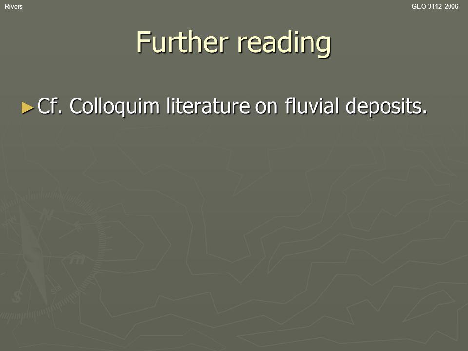 RiversGEO-3112 2006 Further reading ► Cf. Colloquim literature on fluvial deposits.