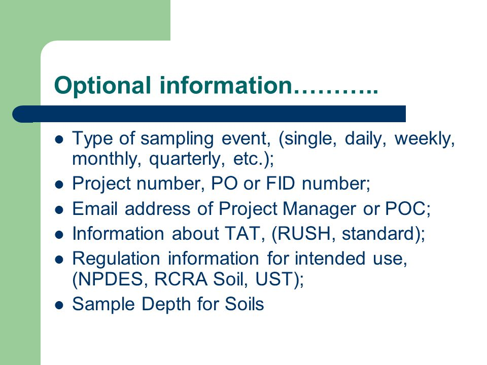 Optional information……….. Type of sampling event, (single, daily, weekly, monthly, quarterly, etc.); Project number, PO or FID number; Email address o