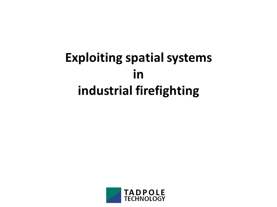 What are spatial systems (GIS)? TADPOLE TECHNOLOGY Some base technologies – A lightning tour