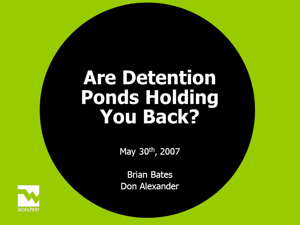 Are Detention Ponds Holding You Back May 30 th, 2007 Brian Bates Don Alexander