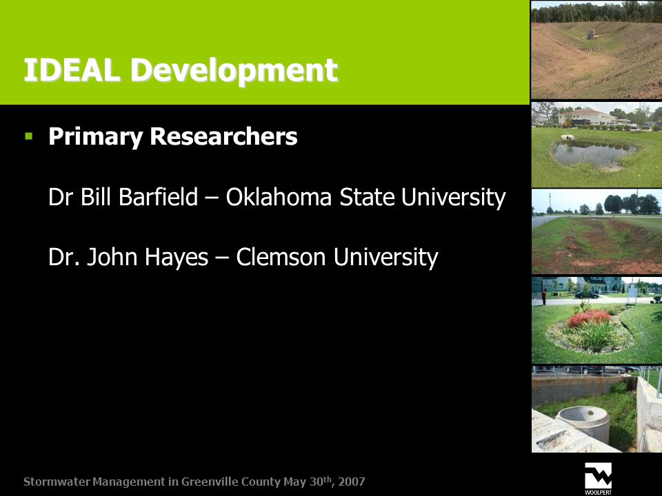 Stormwater Management in Greenville County May 30 th, 2007 IDEAL Development  Primary Researchers Dr Bill Barfield – Oklahoma State University Dr.