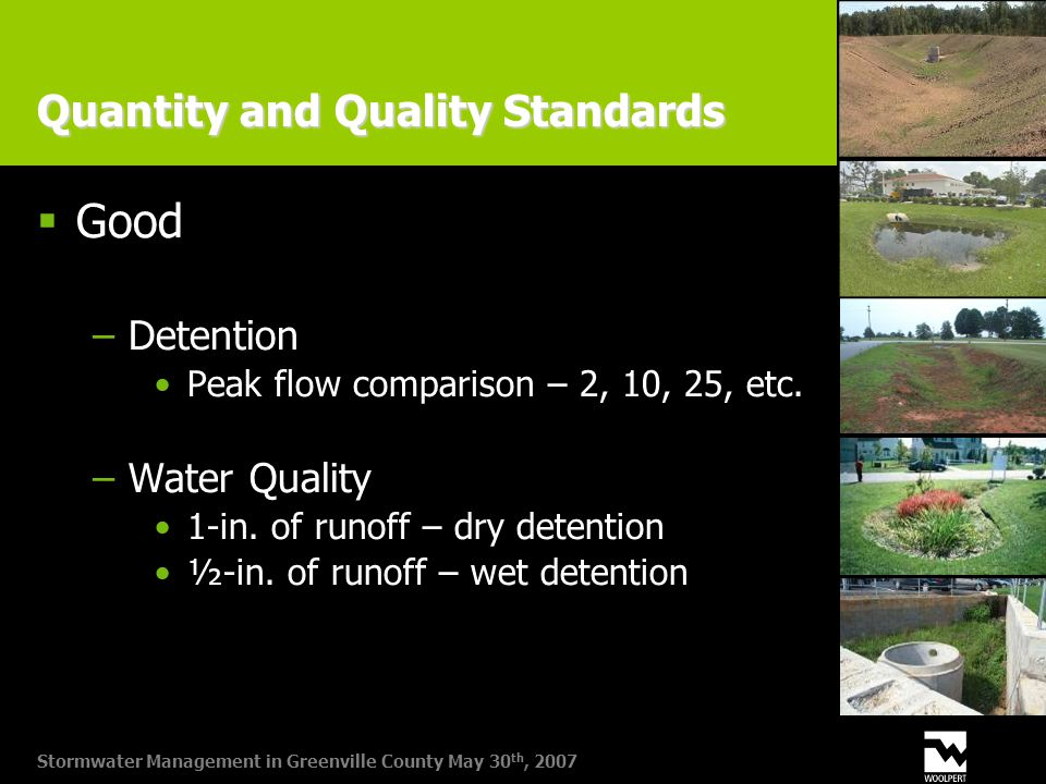 Stormwater Management in Greenville County May 30 th, 2007 Quantity and Quality Standards  Good −Detention Peak flow comparison – 2, 10, 25, etc.