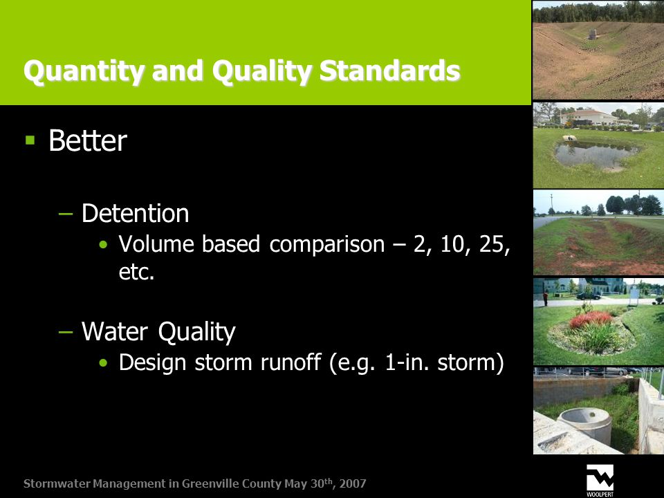 Stormwater Management in Greenville County May 30 th, 2007 Quantity and Quality Standards  Better −Detention Volume based comparison – 2, 10, 25, etc.