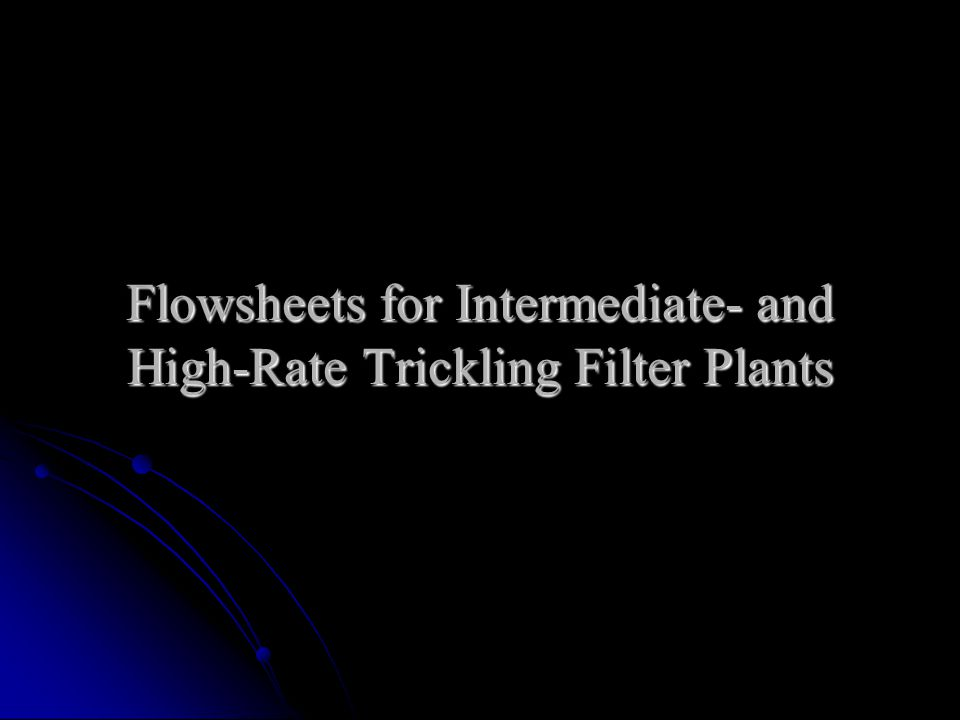 Flowsheets for Intermediate- and High-Rate Trickling Filter Plants
